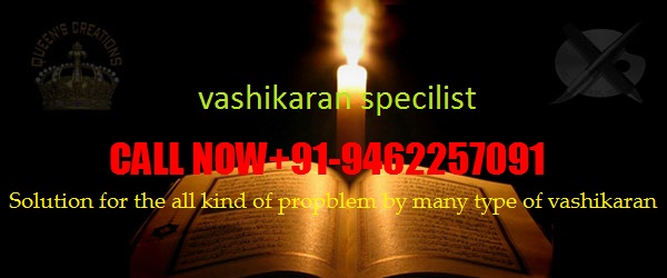Vashikaran specialist in babaji in india CALL US NOW _+91-9462257091