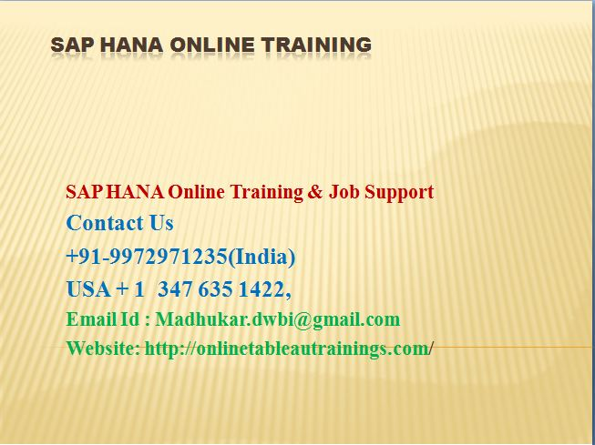SAP HANA AND Tableau 9.0 online training and JOB support by Experts