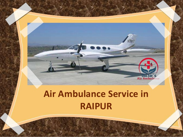 Avail Doctors Air Ambulance Service in Raipur at Reasonable Cost